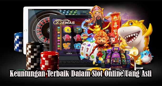 Keuntungan Terbaik Dalam Slot Online Uang Asli