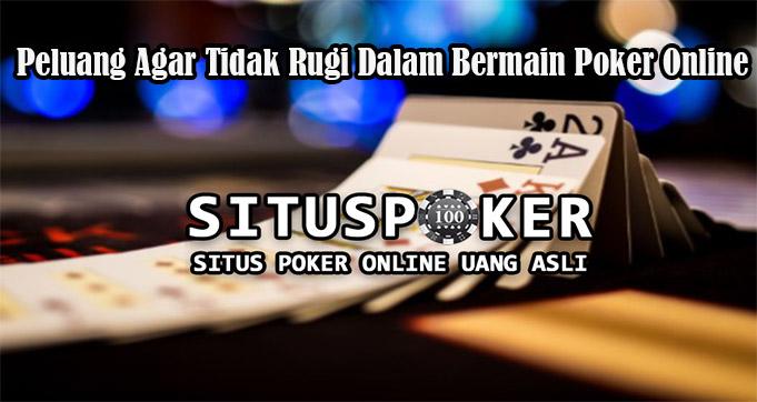Peluang Agar Tidak Rugi Dalam Bermain Poker Online